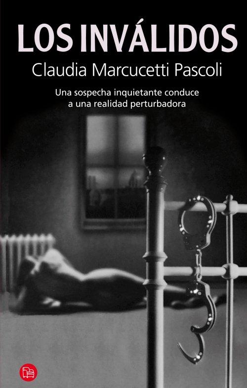 Los-invalidos-de-Claudia-Marcucetti-Pascoli-portada libro-Una sospecha inquietante conduce a una realidad perturbadora